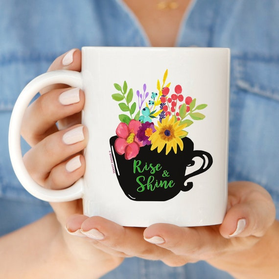 Rise and Shine Mug. 11oz Coffee and Tea Mug. Flower Mug. Ceramic Mug. Teacher Mug. Drink-ware. Coffee Lover Cup. Printed in USA