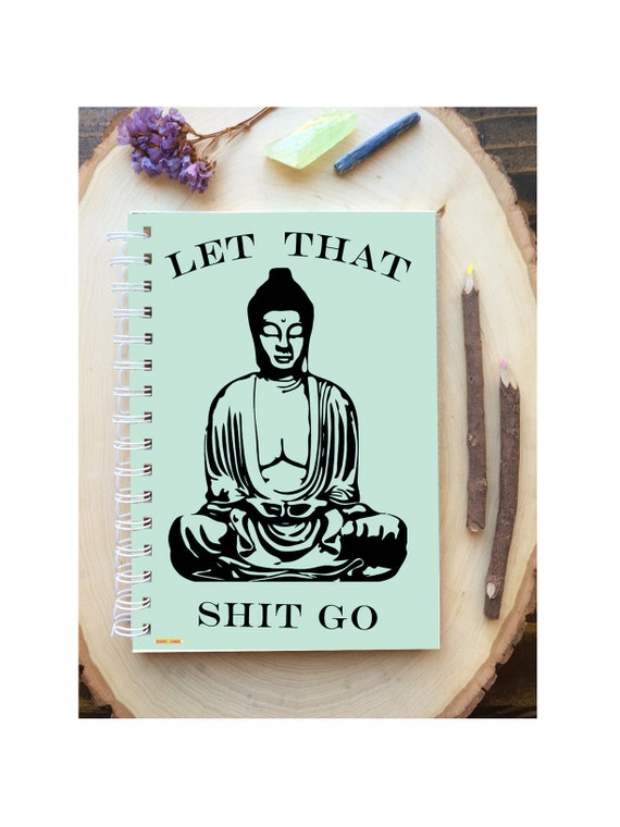 Buddha Spiral Bound Notebook - Funny Yoga Notebook  - Hard Notebook - Spiral Journal - Let Shit Go - Funny Journal - Green