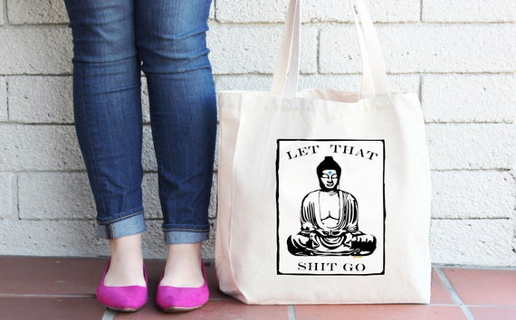 Let that Sh*t Go Buddha Tote Bag - Reusable Bag - Grocery Bag - Eco-friendly Bag - Printed in USA