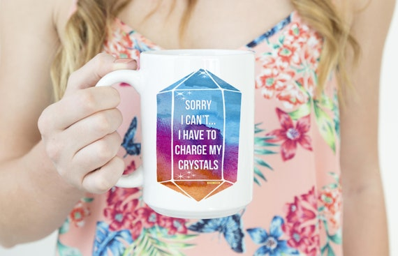 Have to Charge my Crystals Mug - 15oz or 11oz Coffee and Tea Mug - Crystal Lover Mug - Ceramic Mug - Drinkware -  Printed in USA