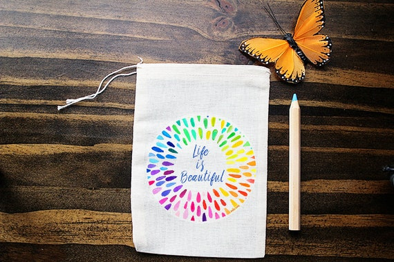 Life is Beautiful Muslin Bags - Art Bag - Pouch - Gift Bag - 5x7 bag - Inspiring Quote Bag - Party Favor - Packaging