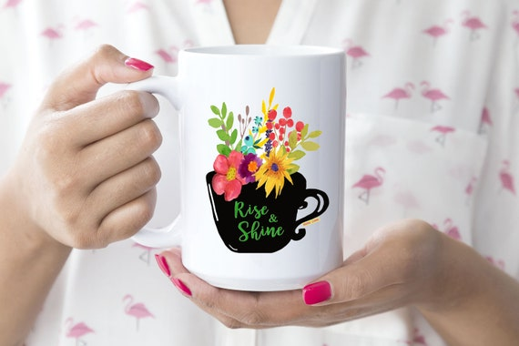 Rise and Shine Mug -  15oz or 11oz Coffee and Tea Mug - Flower Mug - Ceramic Mug - Flower Mug - Drinkware - Coffee Cup - Printed in USA