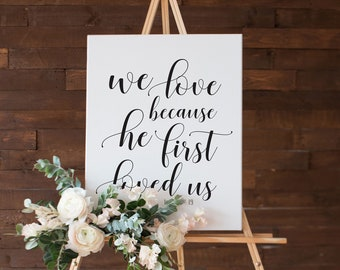 Wedding Sign Scripture Poster Printed And Shipped • We Love Because He First Loved Us • 5x7, 8x10, 16x20, 18x24, 24x36