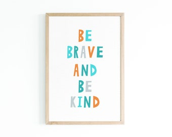 Be Brave and Be Kind - Children's Prints - Children's Wall Art - Poster - Nursery Print - Nursery Wall Art - Instant Download