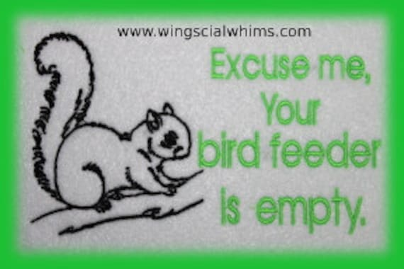 Squirrel Saying Excuse Me Your Bird Feeder Is Empty Digitized Machine Embroidery Design