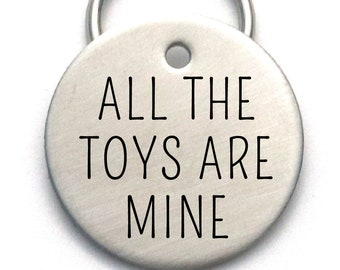 Funny Dog Tag - All The Toys Are Mine, Stainless Steel Unique ID