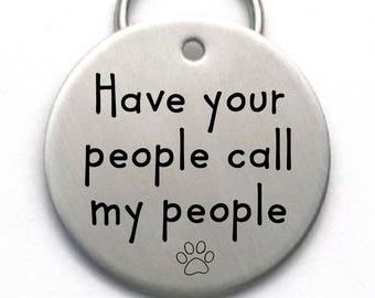 LARGE Customized Dog Tag  - Unique Pet Tag - Engraved - Have Your People Call My People