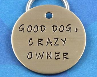 Good Dog, Crazy Owner - Funny Handstamped Customized Pet Tag
