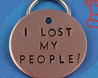 Funny Dog Name Tag  - Unique Pet ID Tag - Handstamped - I Lost My People!