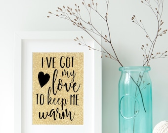 I've Got My Love To Keep Me Warm Digital Print