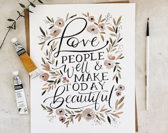 ON SALE! Love people well 8x10// art print - hand lettered-calligraphy - artwork -encouragement- inspiring quotes - home decor - Valentines