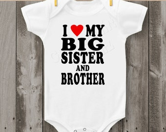 I Love My Big Sister and Brother -  Bodysuit or T-Shirt