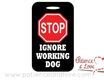 """STOP, Ignore working dog, digitally decorated Semi-Gloss Aluminum Tag, 2 Sided. 2.5"""" x 4.25"""" x .045"""""""
