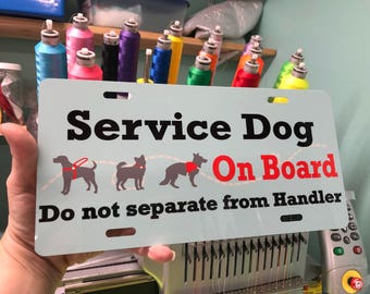 """Service dog On Board Do not separate from handler license Plate, Gloss Aluminum 12x6x.025"""" license plate, personalized, digitally decorated"""