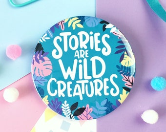 Stories Are Wild Creatures Badge or Mirror. Patrick Ness Pin Badge. Bookish Pin Badge. A Monster Calls. Choas Walking. Book Lover Badge.