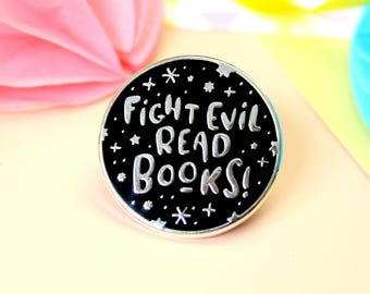 Fight Evil Read Books Enamel Pin. Book Enamel Pin. Literary Pin. Book Lover Pin. Book Lover. Bookworm. Book Lapel Pin. Book Badge. Book Pin.
