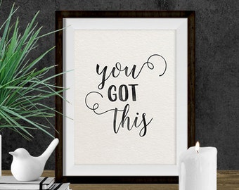 Dorm Decor - Wall Art Quote - Instant Download - Printable Art - You Got This - Inspirational Quote - Black & White Print - Quote Print