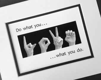 Do what you LOVE - ASL Sign Language - Black & White Digital Photograph - LOVE what you do - 8x10 Double Mat