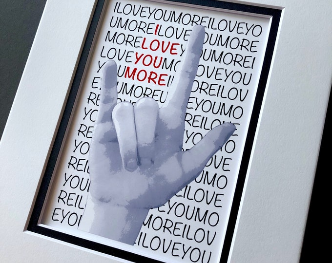 ASL I Love You More - American Sign Language - 5x7 Print in 8x10 Mat - Choice of Mat Colors and Text Colors
