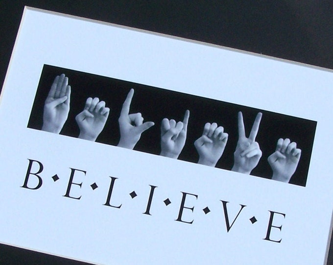 BELIEVE - ASL American Sign Language Letters - Black & White Photo Art - 5x7 Print in 8x10 Mat - Ready to Frame