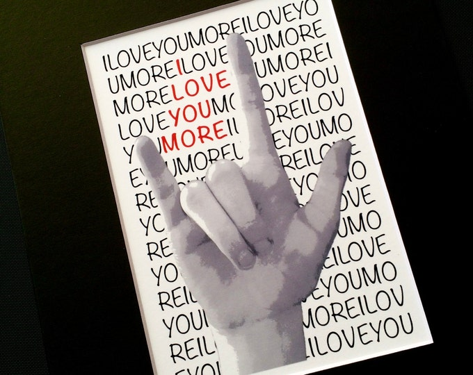 ASL - I Love You MORE - American Sign Language - Black & White with Red ILY Art Print - 8x10 Choice of Mats