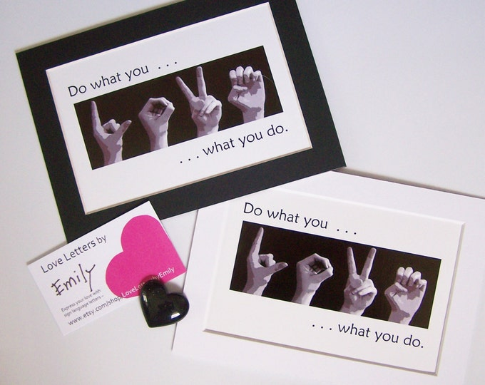 Do what you LOVE - ASL Sign Language Letters - Black & White Digital Photograph 4x6 Print in 5x7 mat - LOVE what you do - Choose Your Size