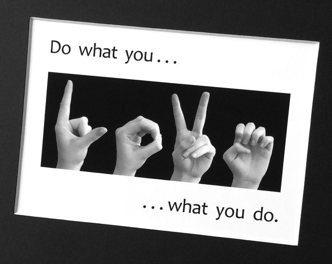 Do what you LOVE - ASL Sign Language - Black & White Digital Photograph - LOVE what you do - Two Sizes - Two Styles - White or Black Mat