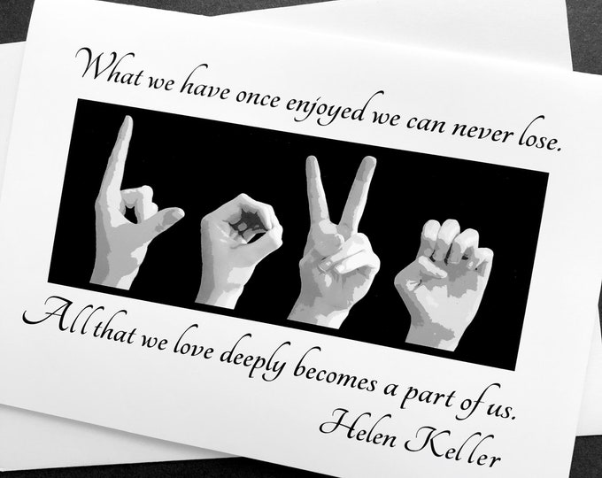 ASL  Love - American Sign Language - 5x7 card - Helen Keller Quote - Cherish the Love - Sympathy - Personalized Message Available
