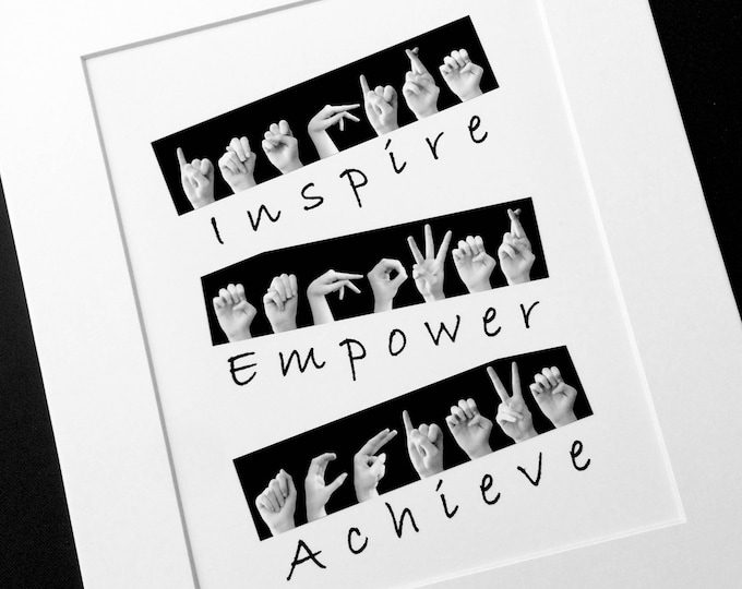 Inspire Empower Achieve ASL Sign Language Letters - Inspirational Quote - 8x10 Print Only - Ready for DIY framing