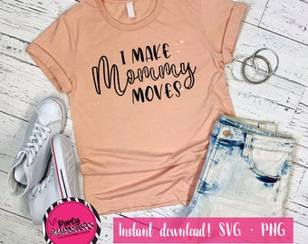 I Make Mommy Moves SVG