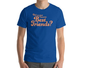 Did We Just Become Best Friends Funny Short-Sleeve Unisex T-Shirt Gift