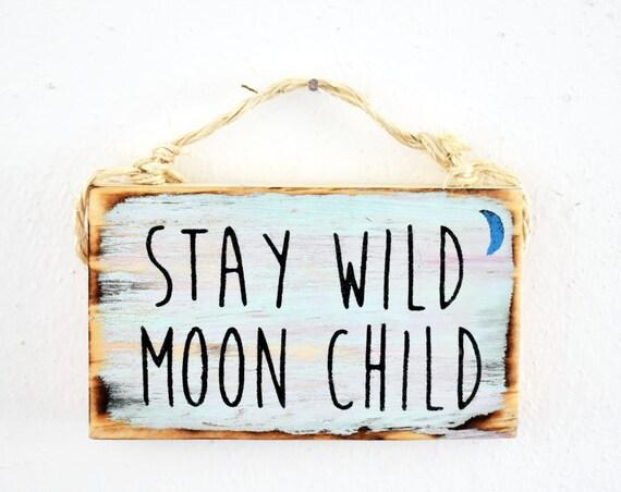 Stay Wild Moon Child Sign / Stocking Stuffer for Teens /Dorm Room Decor/ Lunar / Sea Gypsy California / Buddha / Meditation Sign / Wood Sign