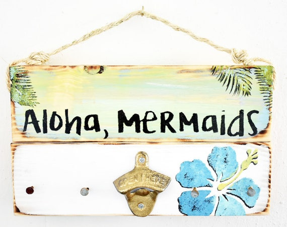 Aloha Mermaids Wood Sign / Mermaid Bottle Opener / Mermaid Wall Art / Mermaid Party / Sea Gypsy California / Mermaid Key Hook  / Ocean Decor