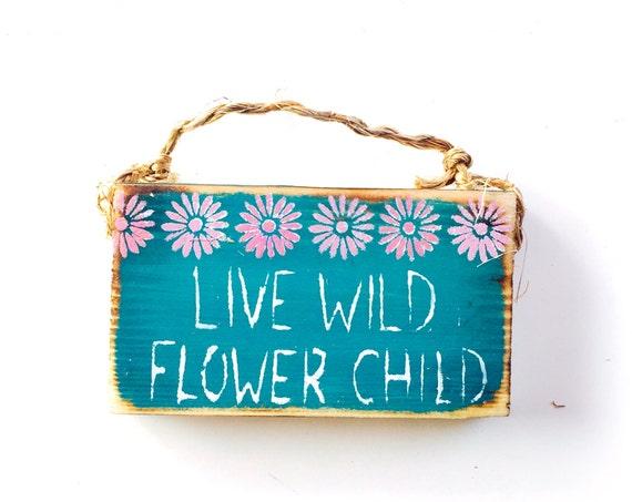 Live Wild Flower Child Sign /Stocking Stuffers/ Dorm Room Decor/ Hippie Decor / Yoga Decor / Sea Gypsy California / Wood Sign