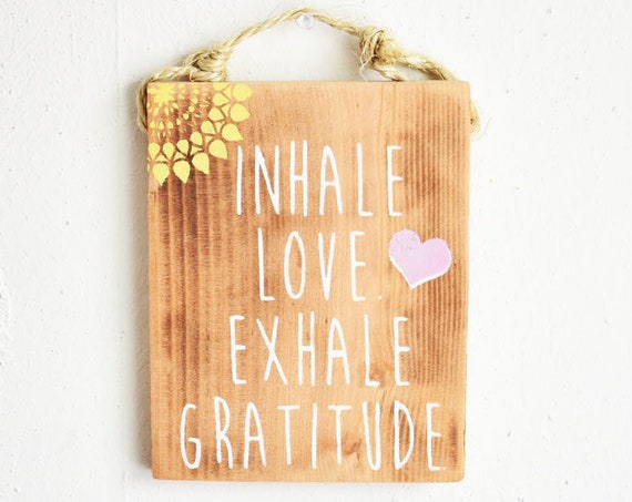 Inhale Love Exhale Gratitude Sign / Yoga Sign / Breathe Sign / Spiritual Gift / Meditation sign / Yogi Gift / Sea Gypsy Signs / Zen SIgn