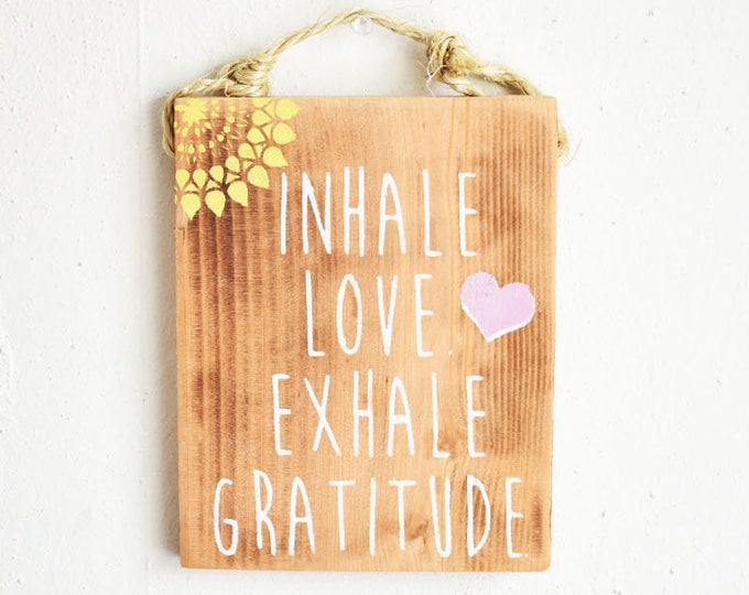 Inhale Love Exhale Gratitude Sign / Yoga Sign / Breathe Sign / Spiritual Gift / Meditation sign / Yogi Gift / Sea Gypsy Signs / Zen SIgn