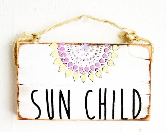 Sun Child Sign / Stocking Stuffers for teens /Dorm Room Decor/ Yoga Decor / Sea Gypsy California / Wholesale Home Decor / Girl Nursery Decor