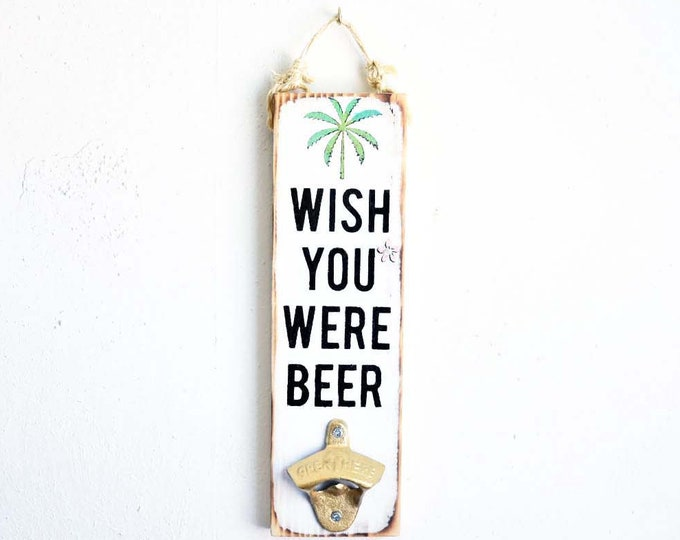 Wish You Were Beer Wood Sign / Bottle Opener / Dorm Room Wall Art / Pool Party / Sea Gypsy Signs / Wholesale Beach House Decor / Beer Gift