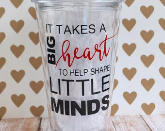 It takes a big heart to help shape little minds tumbler, teacher cup, daycare provider, thank you tumbler