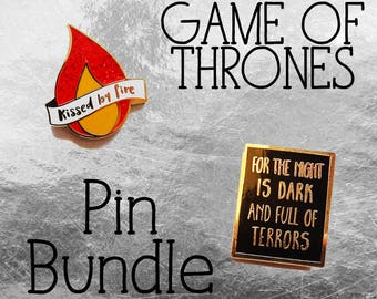Game of Thrones Pin Set - Kissed by fire & For the night is dark and full of terrors
