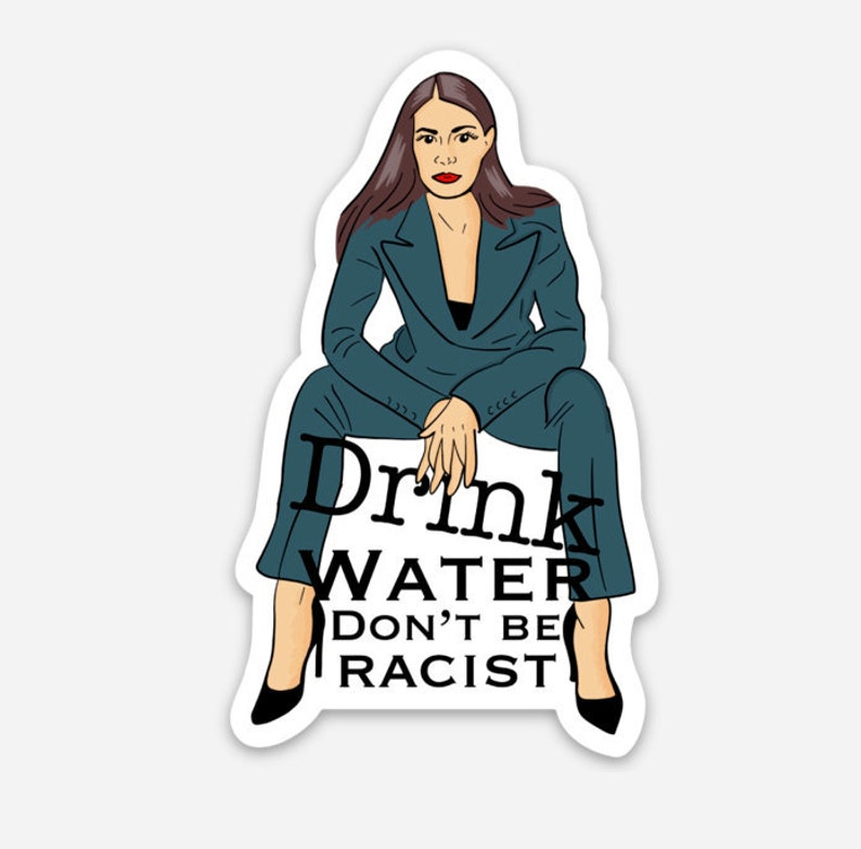AOC  Drink Water Dont Be Racist Sticker image 0