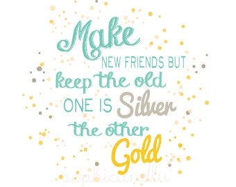 Make New Friends but Keep the Old - Printable - Instant Download - Friendship - Moving - Housewarming - Graduation - College - Girl Scouts