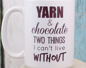 Yard and Chocolate, Two things I can't live without Coffee Cup- Wake up and smile with this fun mug, Gift mug, Knitter Crocheter Yarn Mug