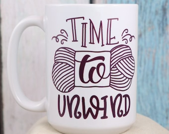 Time to Unwind Coffee Cup - Wake up and smile with this fun mug,  Gift mug, coffee mug, coffee cup, Knitter Crocheter, Yarn Skein