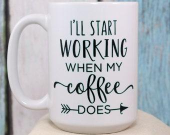 I'll start working when my coffee does Coffee Cup - Wake up and smile with this fun mug,  Gift mug, coffee mug, coffee cup