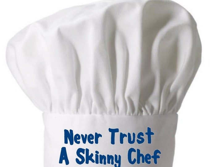 White Chef Hat Never Trust A Skinny Chef Funny Toques