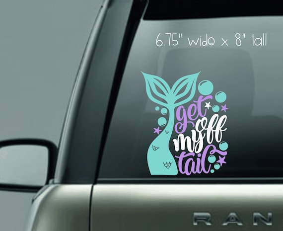Get off My Tail Custom Vinyl Decal Sticker Tailgating Decal Choose your Color and Size Mermaid Lover Decal Decal Car Window Decal