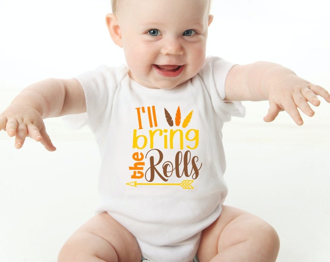 Baby thanksgiving outfit- funny thanksgiving bodysuit - I'll Bring the Rolls baby outfit - infant baby - unisex baby thanksgiving