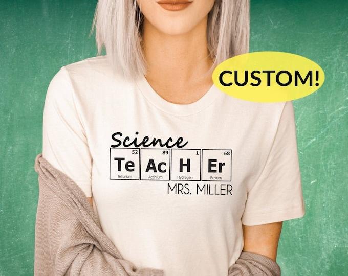 Science Teacher shirt- Gift for Teacher- Personalized Teacher shirt - Periodic Table Shirt- CUSTOM