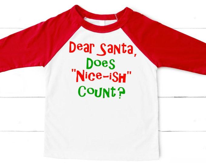 Kid Christmas shirt- Child Christmas shirt Funny christmas shirt- Dear Santa shirt- Merry Christmas shirt - Does Nice-ish count?